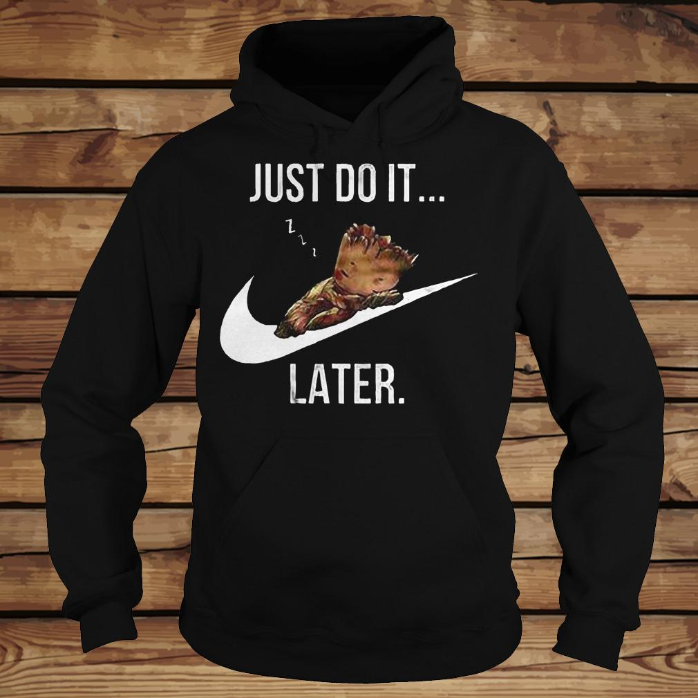 Just Do It Late shirt Hoodie