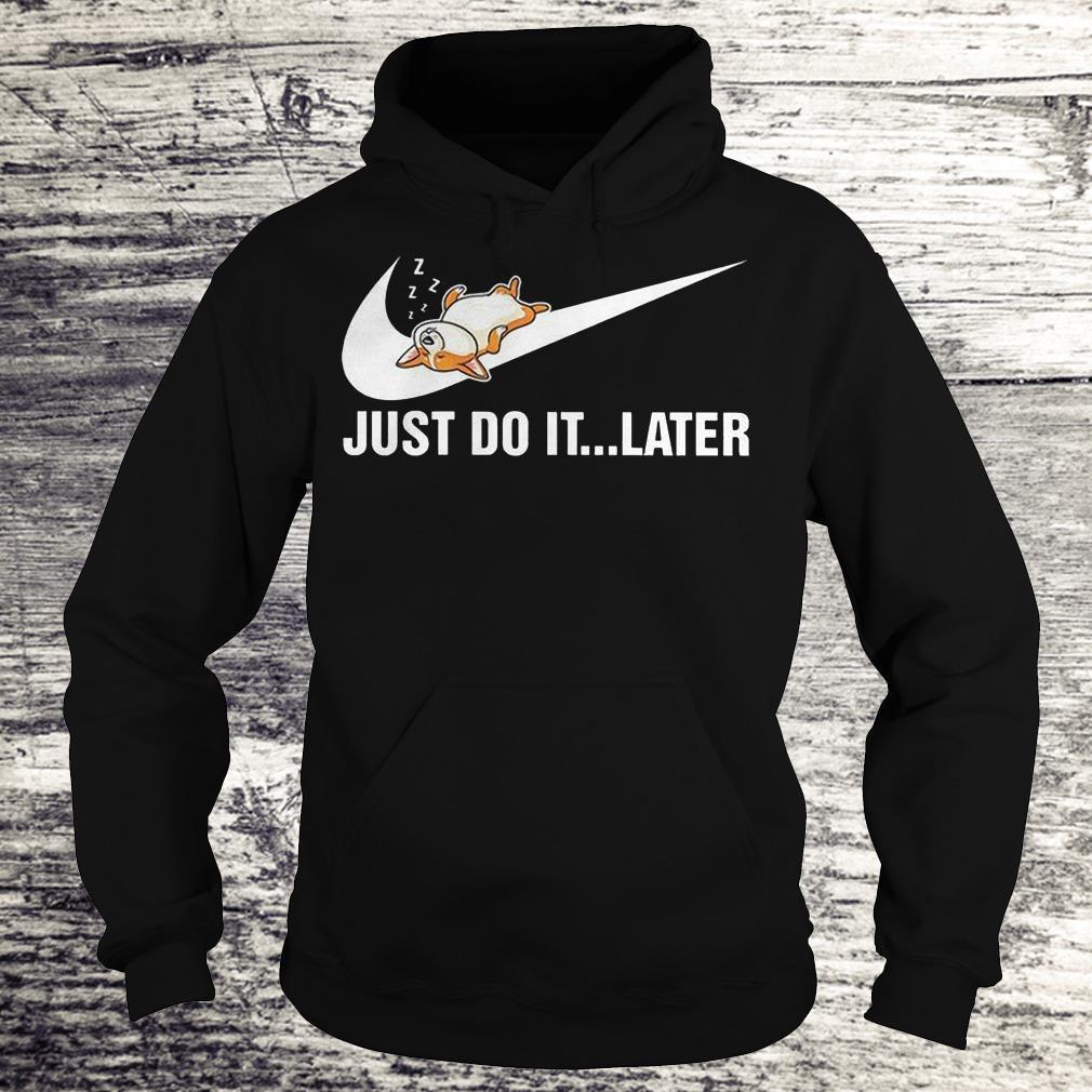 Just Do It Later - Corgi Shirt Hoodie
