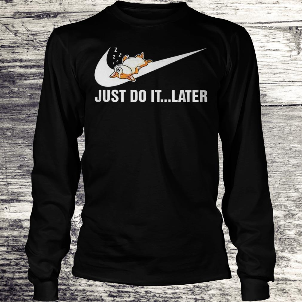Just Do It Later - Corgi Shirt Longsleeve Tee Unisex