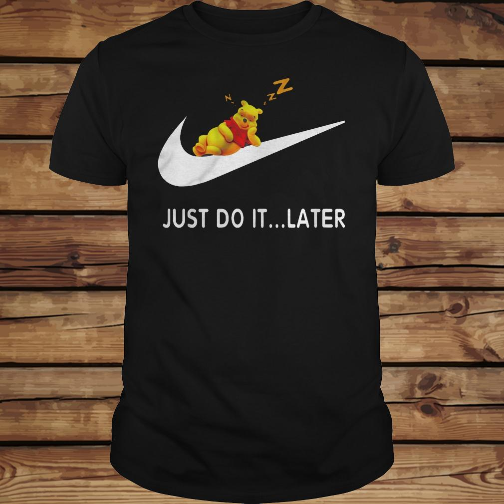 Just Do It... Later Winnie The Pooh shirt Classic Guys / Unisex Tee