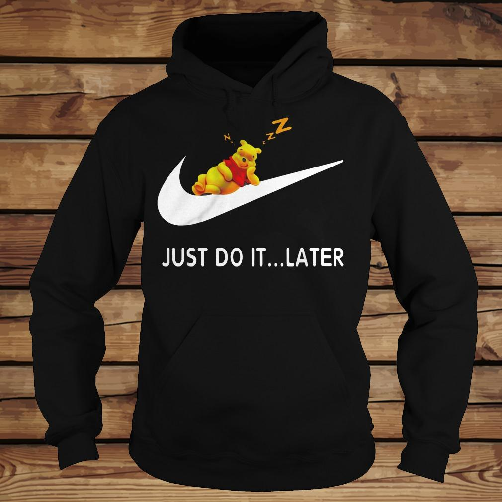 Just Do It... Later Winnie The Pooh shirt Hoodie
