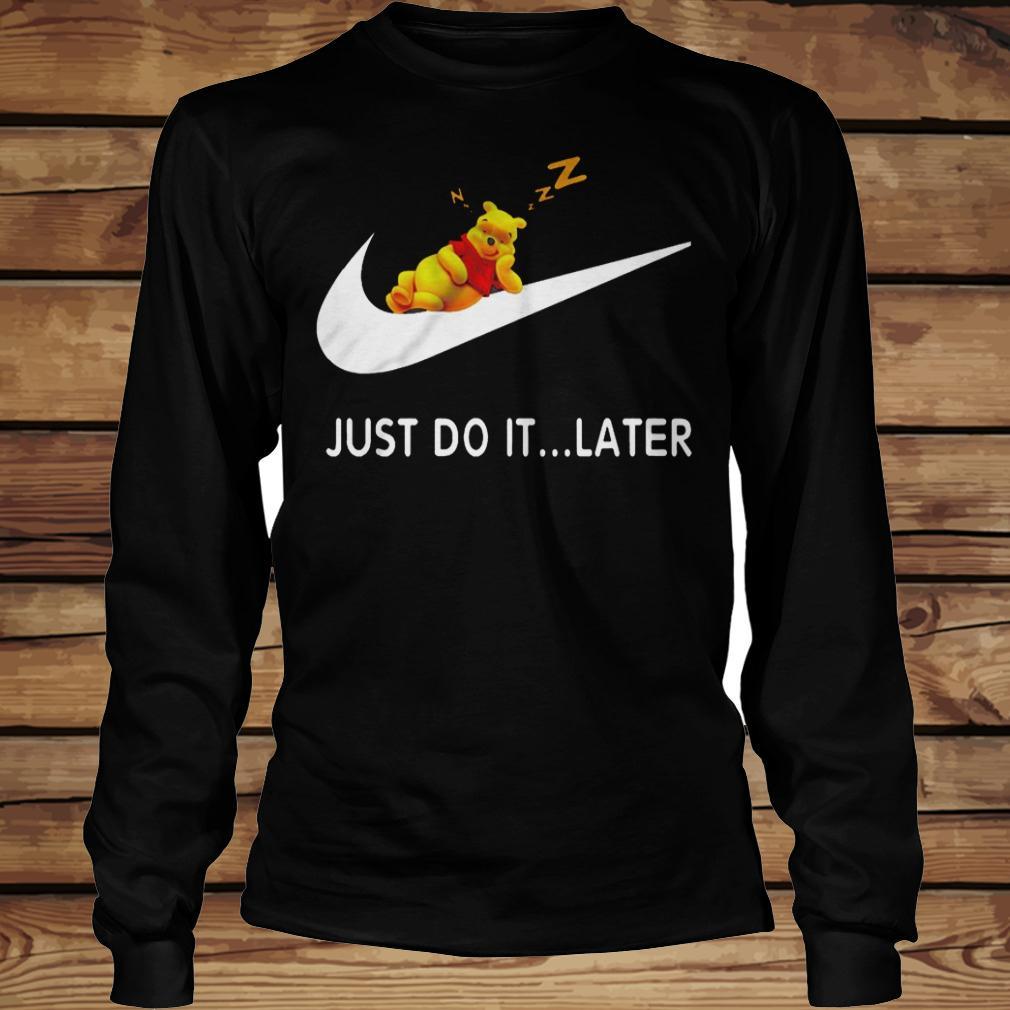Just Do It... Later Winnie The Pooh shirt Longsleeve Tee Unisex