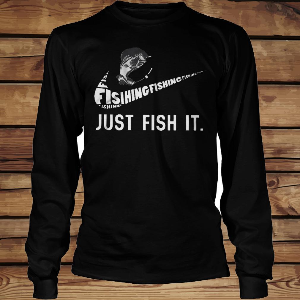 Just Fish It shirt Longsleeve Tee Unisex