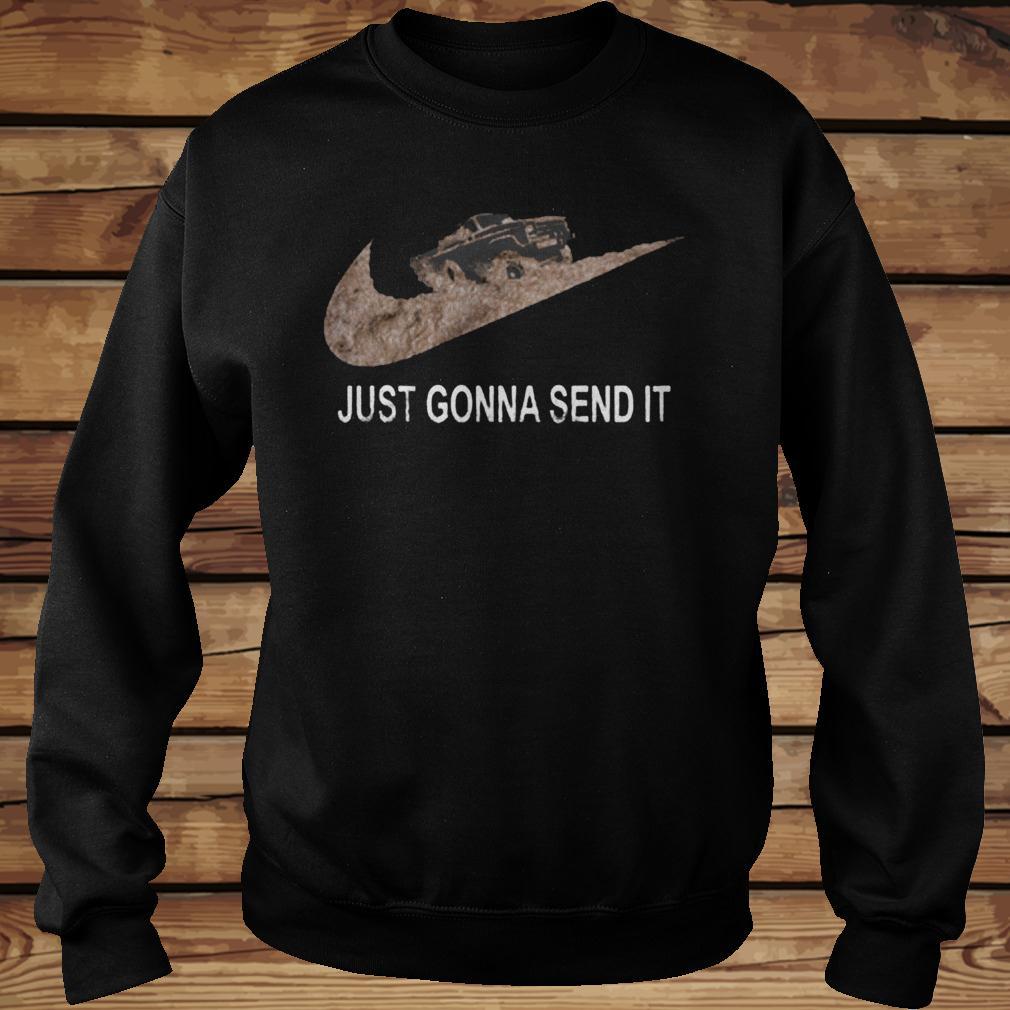 Just Gonna Send It Shirt Sweatshirt Unisex.jpg