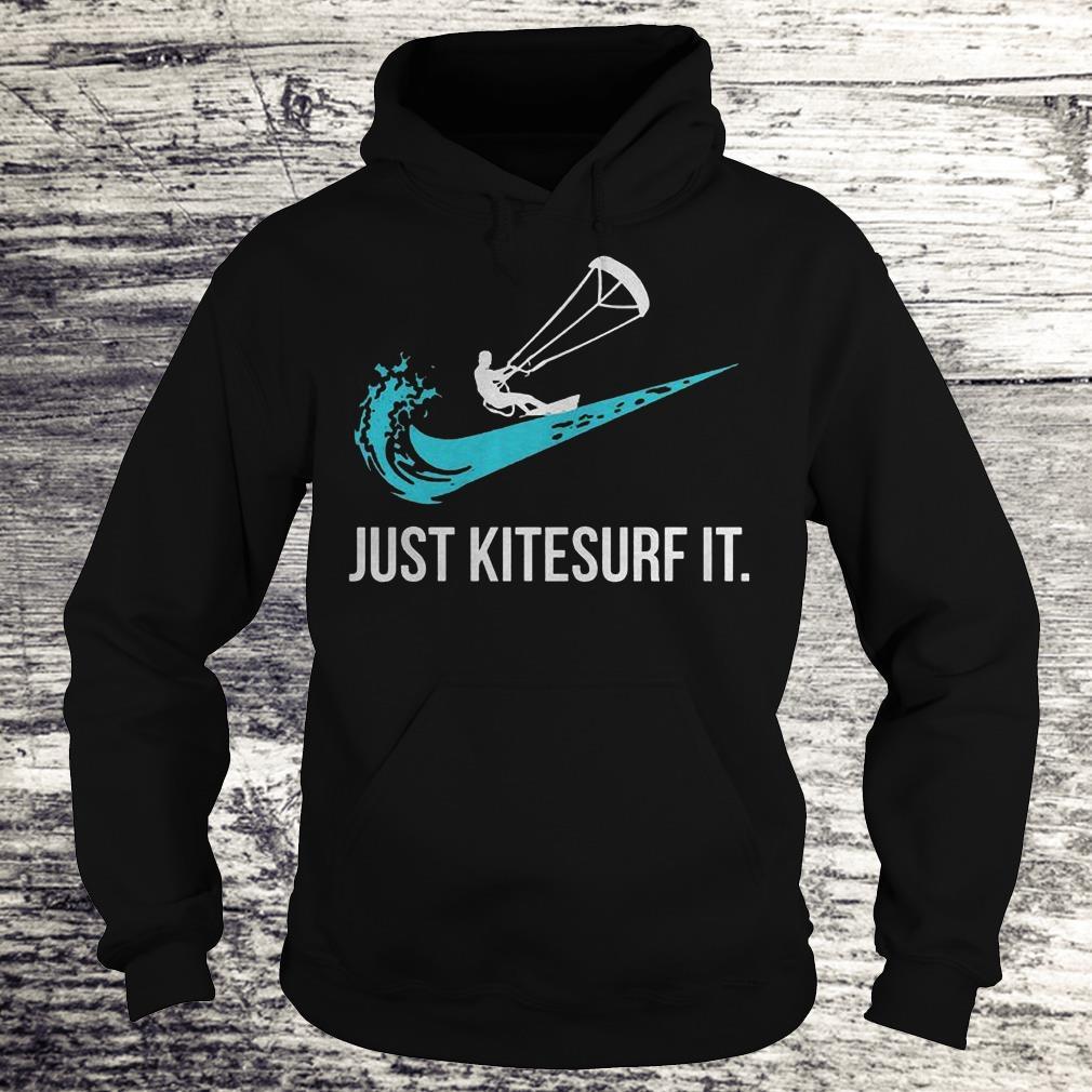 Just Kitesurf It Shirt Hoodie