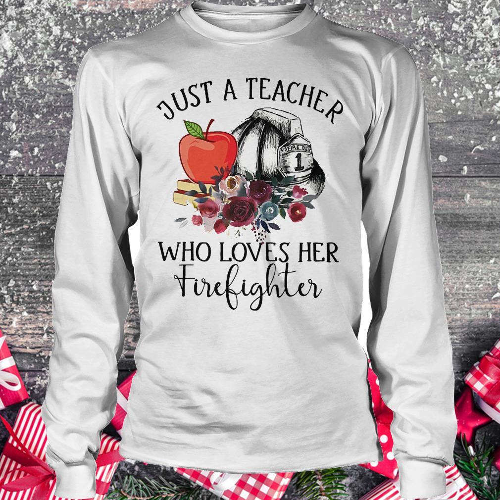 Just a teacher who loves her firefighter shirt Longsleeve Tee Unisex