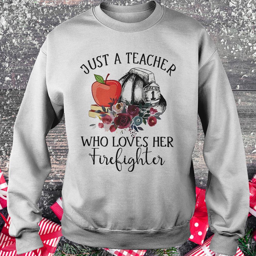 Just a teacher who loves her firefighter shirt Sweatshirt Unisex