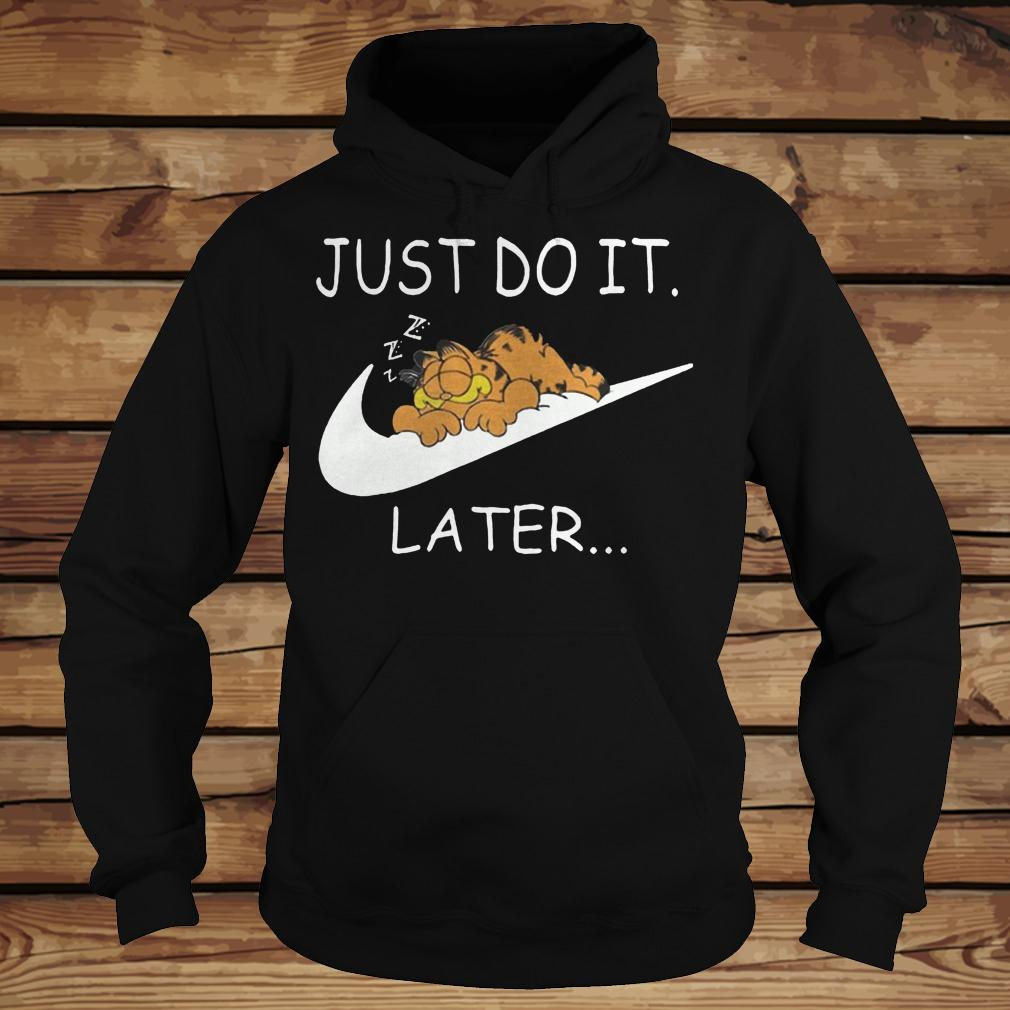 Just do it Later Garfield shirt Hoodie