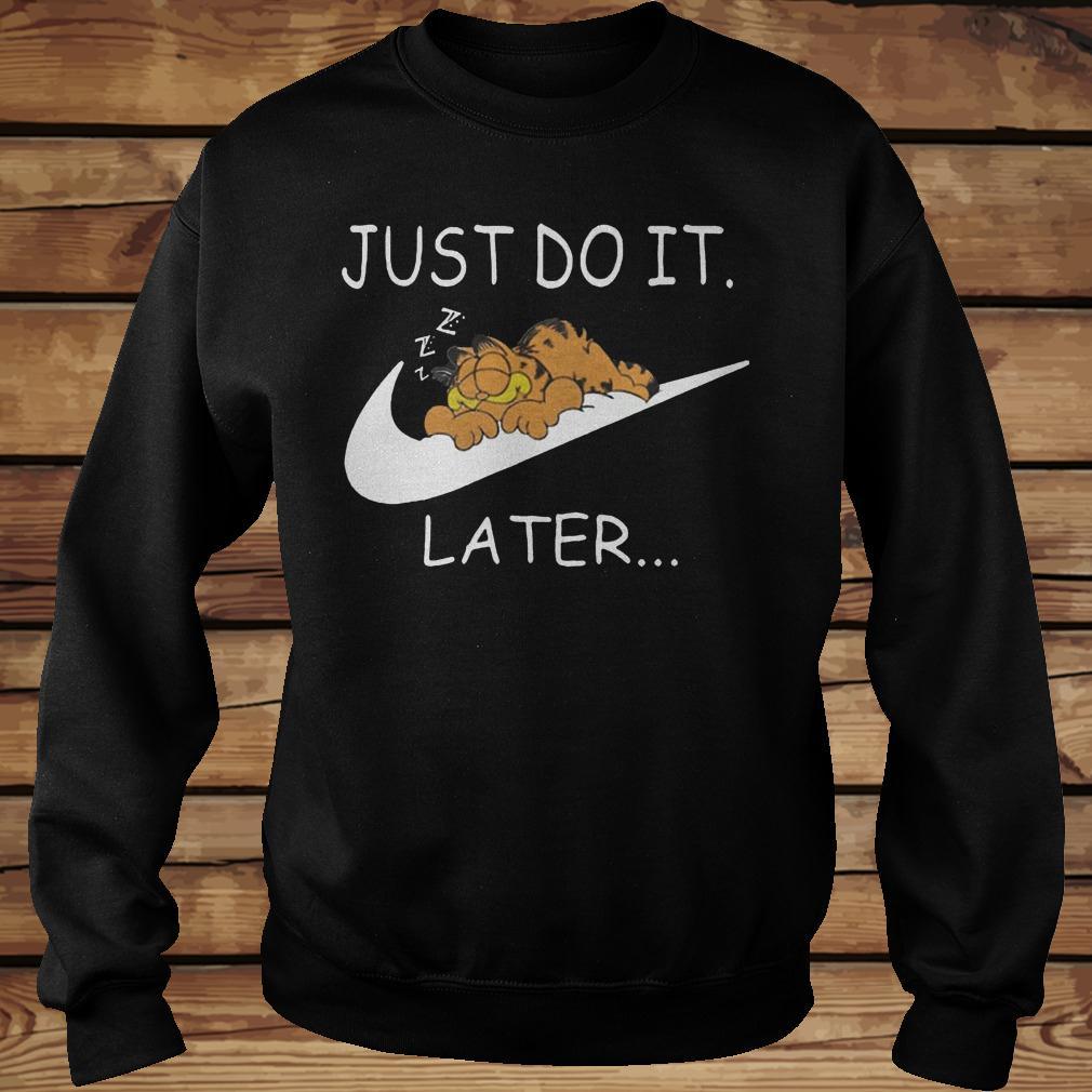 Just Do It Later Garfield Shirt Sweatshirt Unisex.jpg