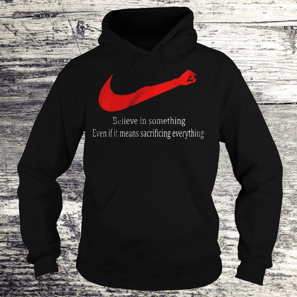 Justice Believe In Something Even If It Means Sacrificing Everything Shirt Hoodie