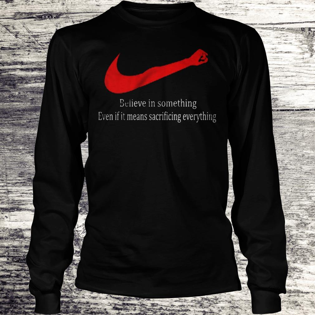 Justice Believe In Something Even If It Means Sacrificing Everything Shirt Longsleeve Tee Unisex