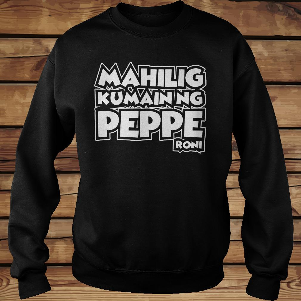 Mahilig Kumainng Peppe Roni shirt Sweatshirt Unisex