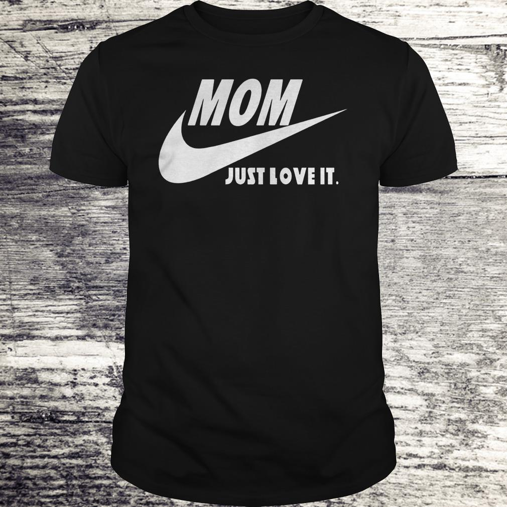 Mom Just Love It Shirt Classic Guys / Unisex Tee