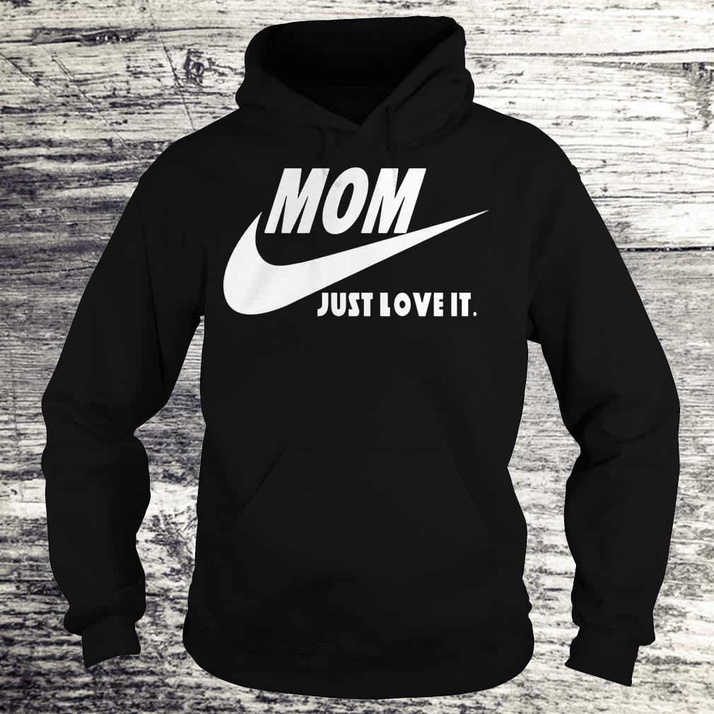 Mom Just Love It Shirt Hoodie