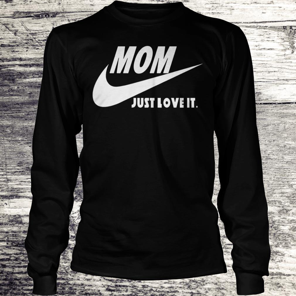 Mom Just Love It Shirt Longsleeve Tee Unisex