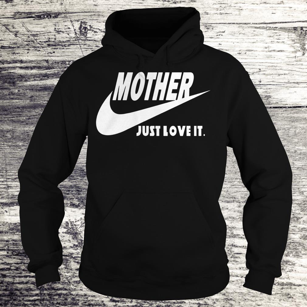 Mother Just Love It Shirt Hoodie