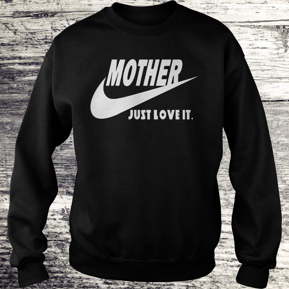Mother Just Love It Shirt Sweatshirt Unisex.jpg