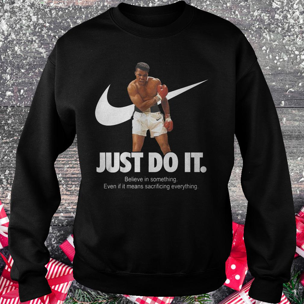 Muhammad Ali just do it believe in something shirt Sweatshirt Unisex