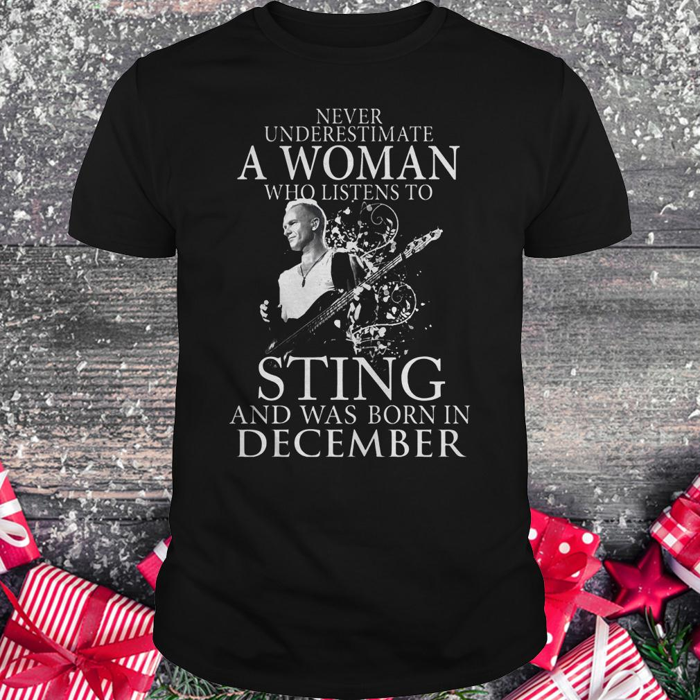 Never underestimate a woman who listens to sting and was born in demcember shirt