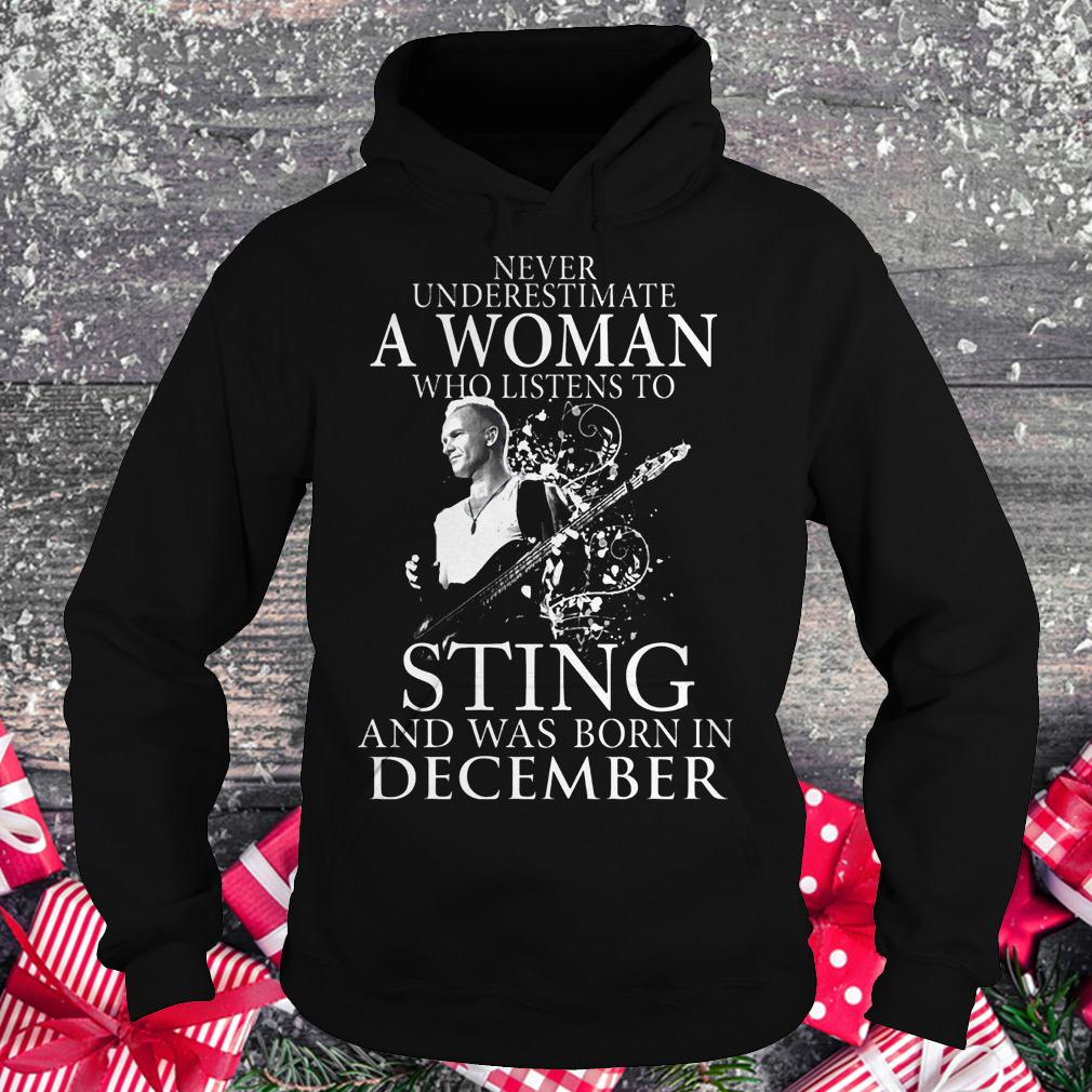 Never underestimate a woman who listens to sting and was born in demcember shirt Hoodie