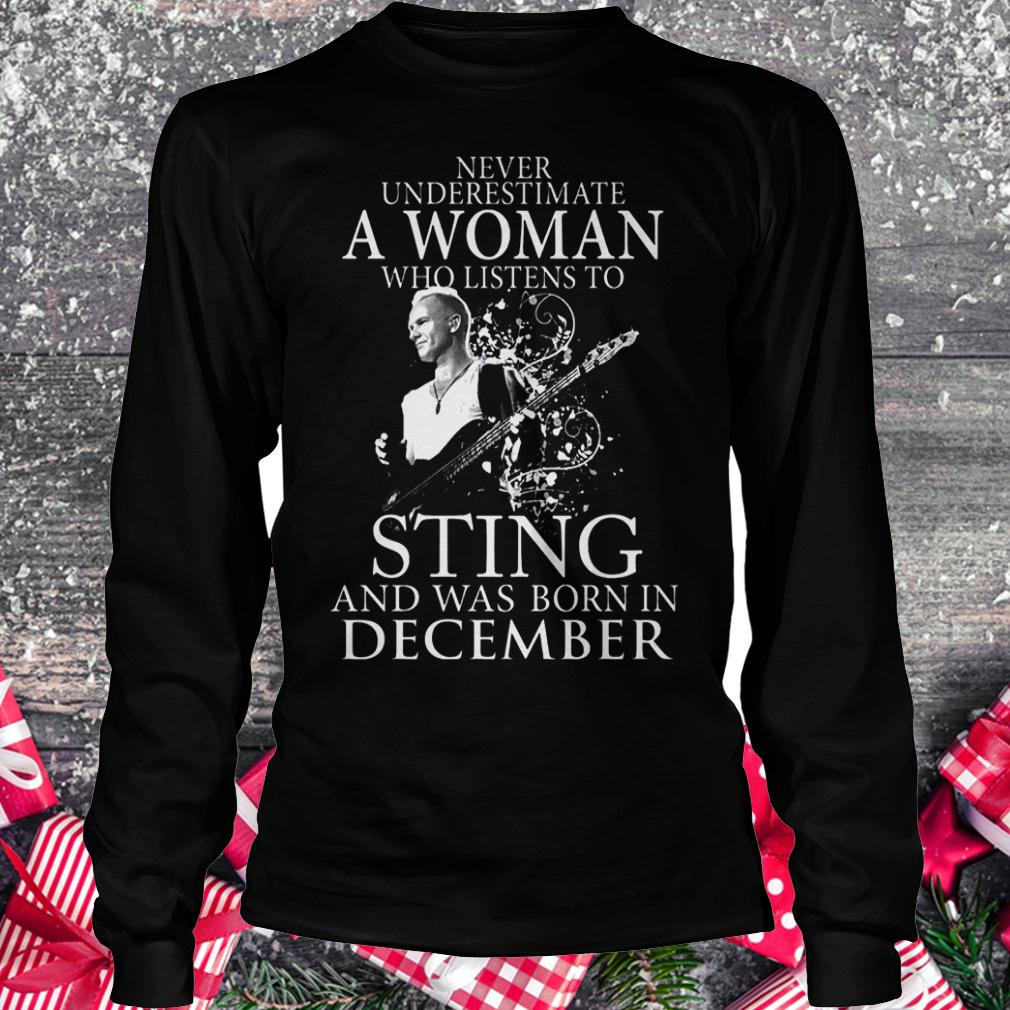 Never underestimate a woman who listens to sting and was born in demcember shirt Longsleeve Tee Unisex