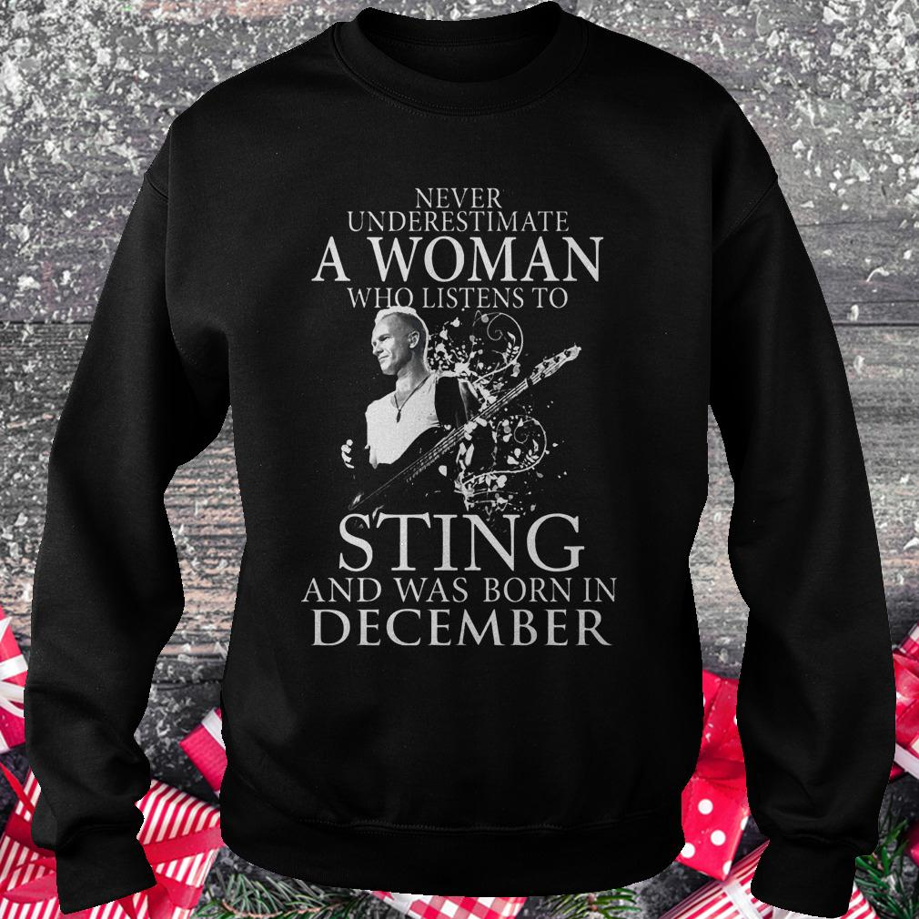 Never underestimate a woman who listens to sting and was born in demcember shirt Sweatshirt Unisex