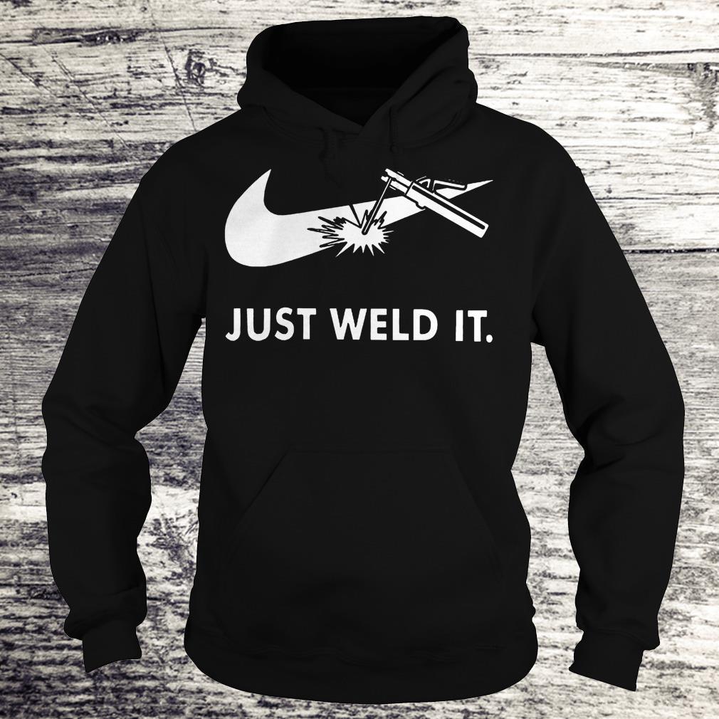 Nike Just weld it Shirt Hoodie