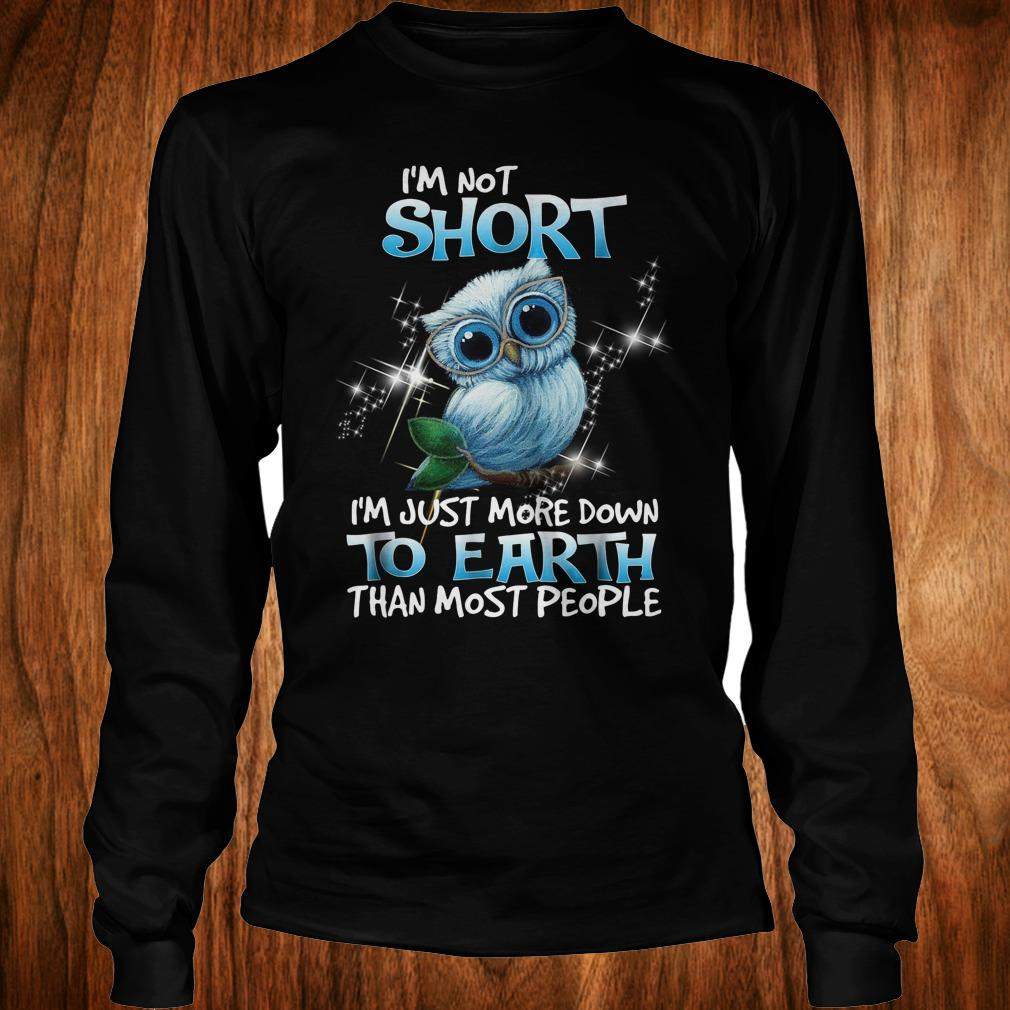 Own I'm not short I'm just more down to earth than most people shirt Longsleeve Tee Unisex