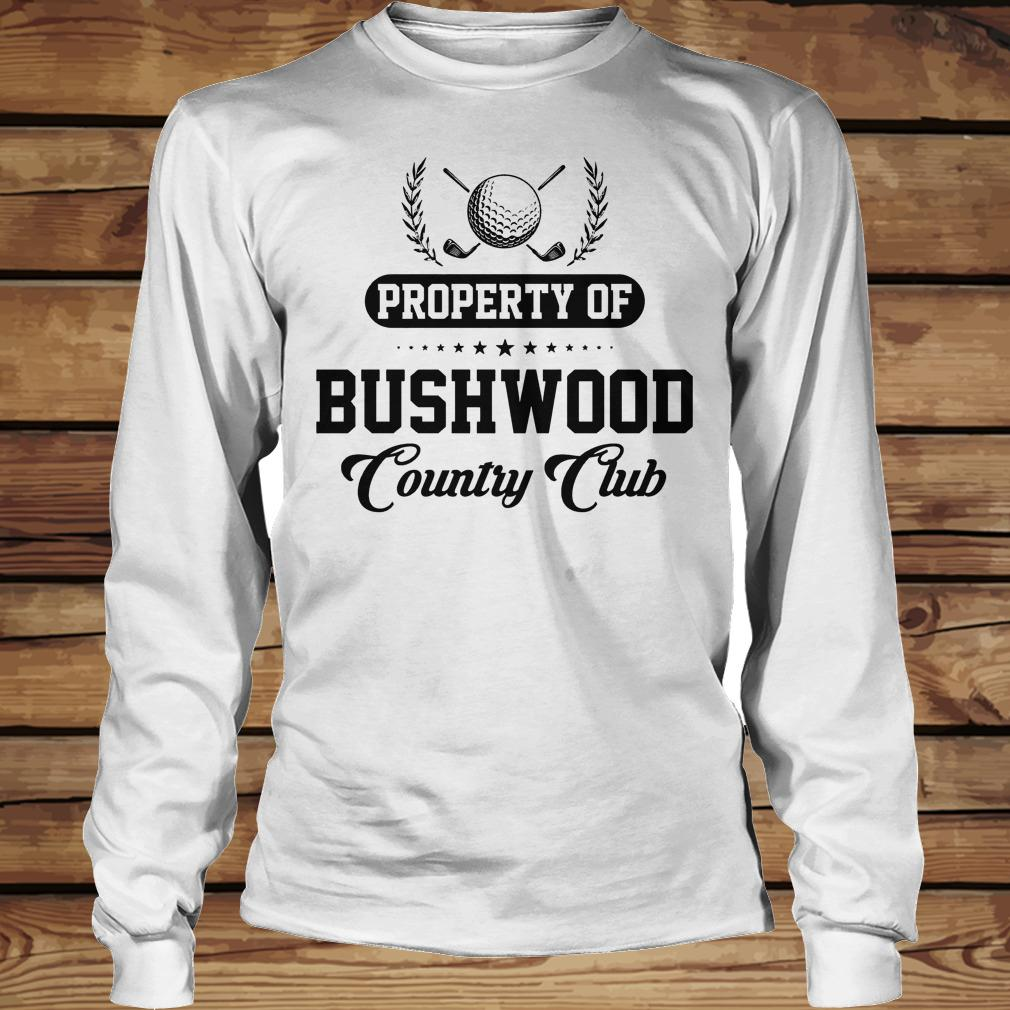 Property Of Bushwood Country Golf Club shirt Longsleeve Tee Unisex