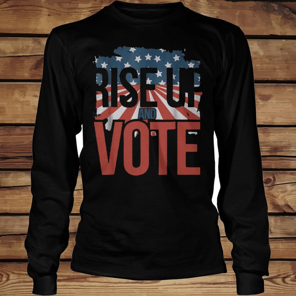 Rise Up And Vote shirt Longsleeve Tee Unisex