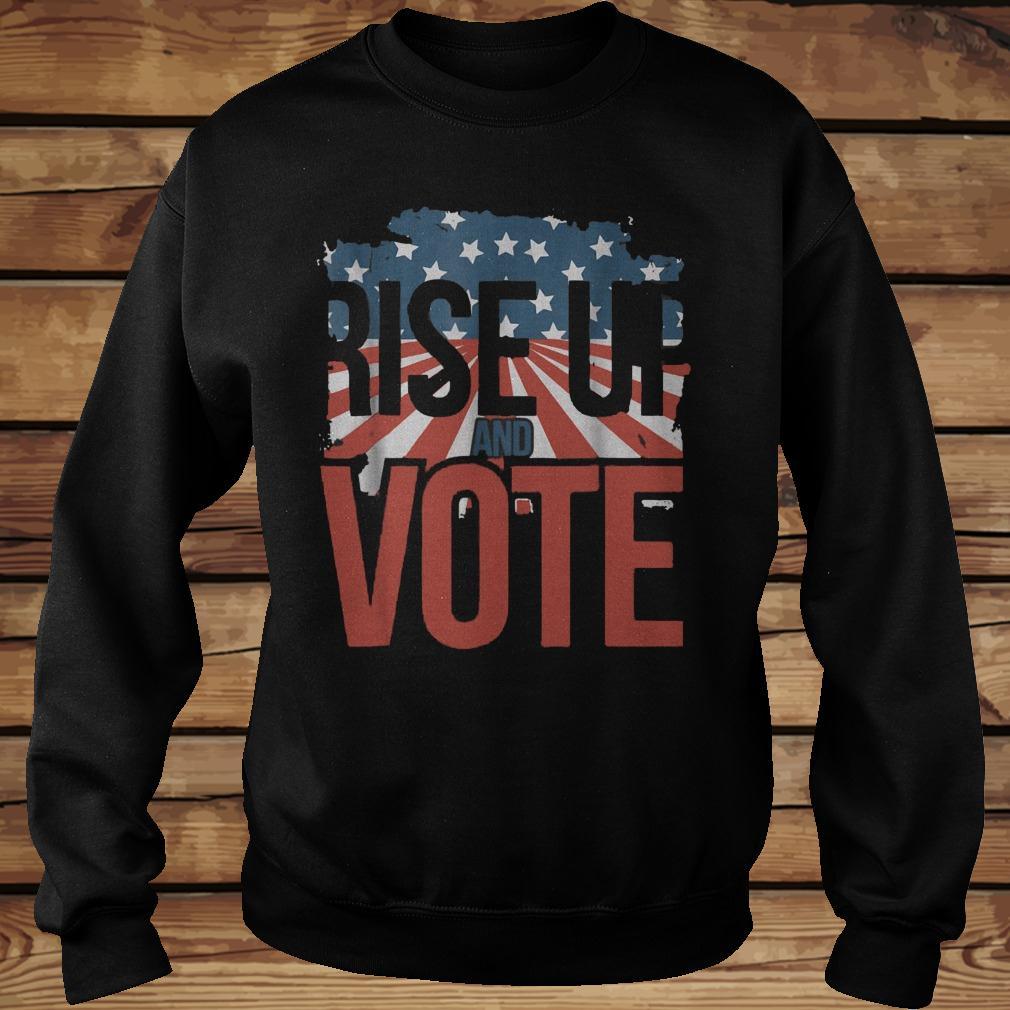 Rise Up And Vote Shirt Sweatshirt Unisex.jpg