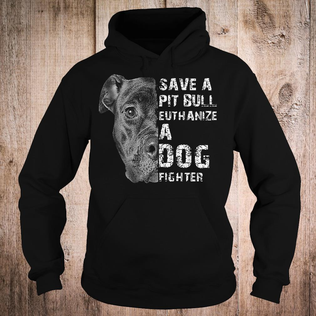 Save a pit bull euthanize a fog fighter shirt Hoodie