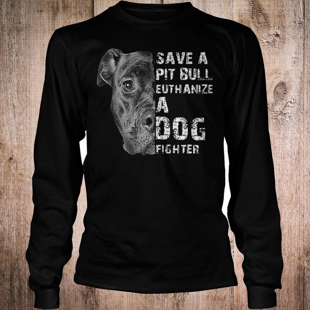 Save a pit bull euthanize a fog fighter shirt Longsleeve Tee Unisex