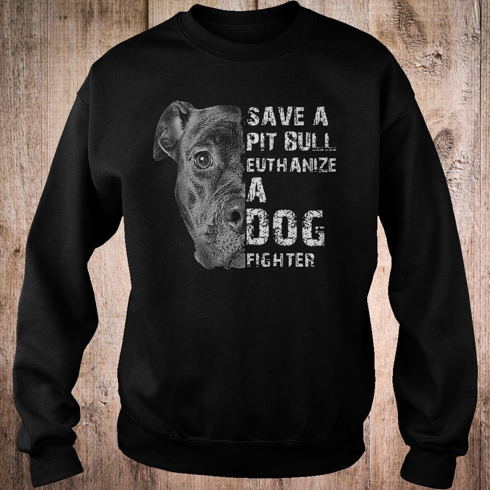 Save a pit bull euthanize a fog fighter shirt Sweatshirt Unisex