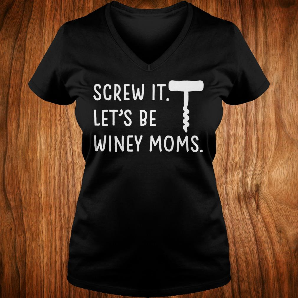 Screw it let's be winey moms shirt Ladies V-Neck