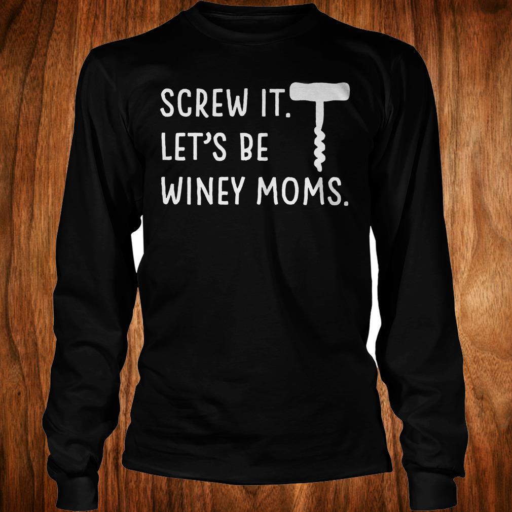 Screw it let's be winey moms shirt Longsleeve Tee Unisex