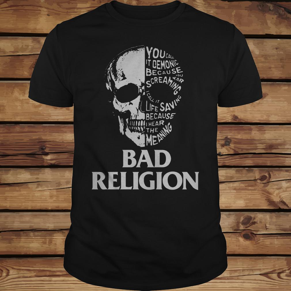 Skull Bad Religion You Call It Demonic Because Your Hear Screaming shirt Classic Guys / Unisex Tee
