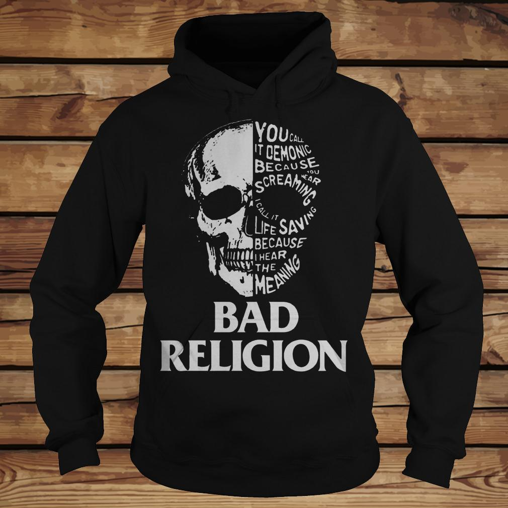 Skull Bad Religion You Call It Demonic Because Your Hear Screaming shirt Hoodie