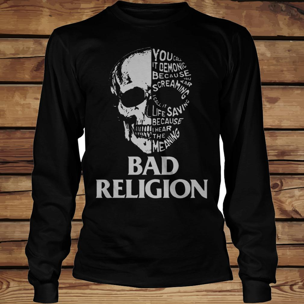 Skull Bad Religion You Call It Demonic Because Your Hear Screaming shirt Longsleeve Tee Unisex