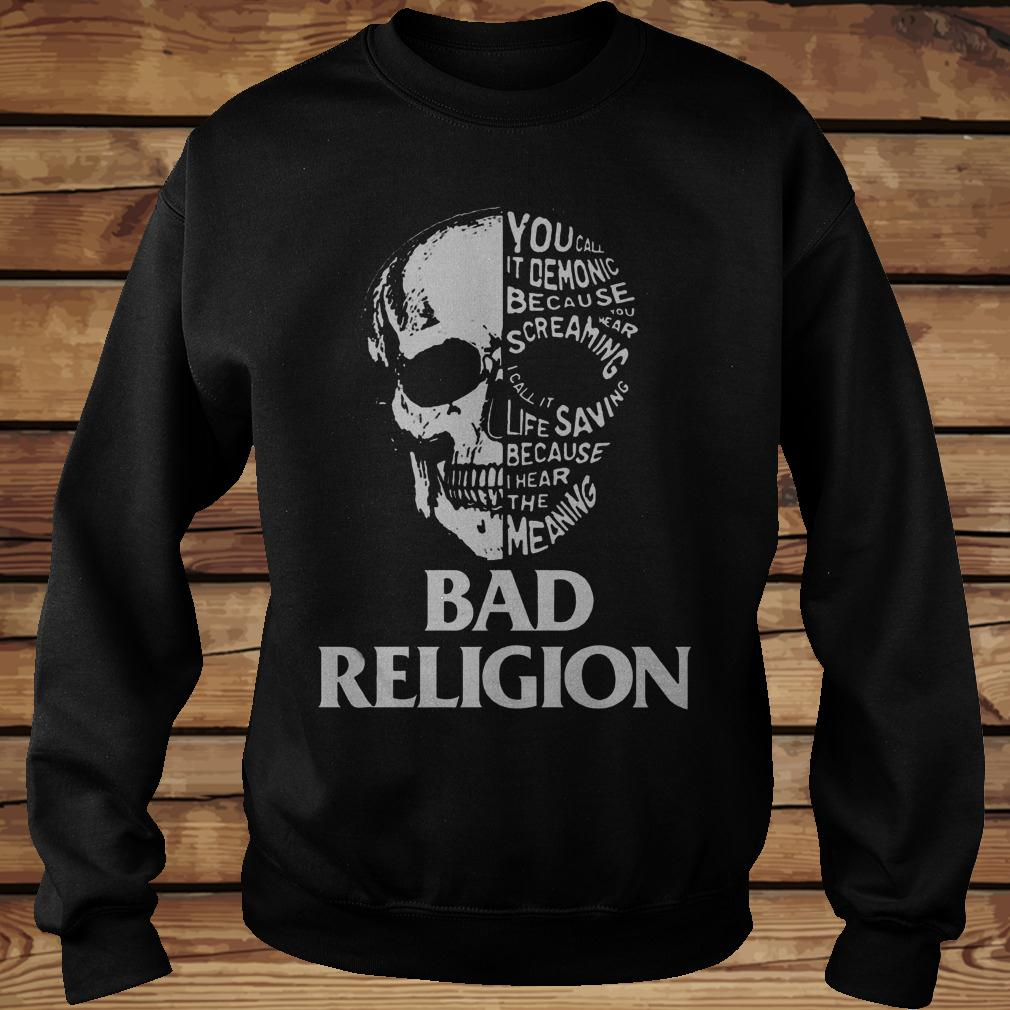 Skull Bad Religion You Call It Demonic Because Your Hear Screaming shirt