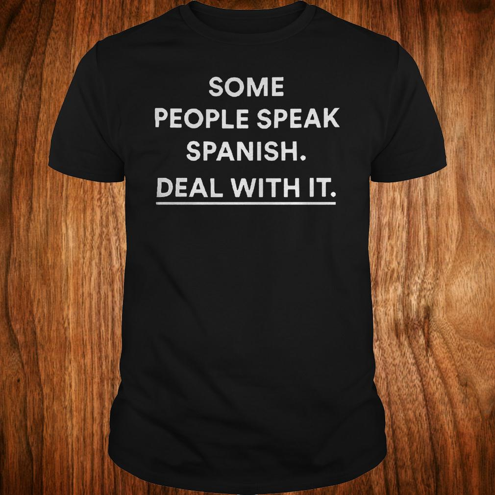 Some people speak spanish deal with it shirt
