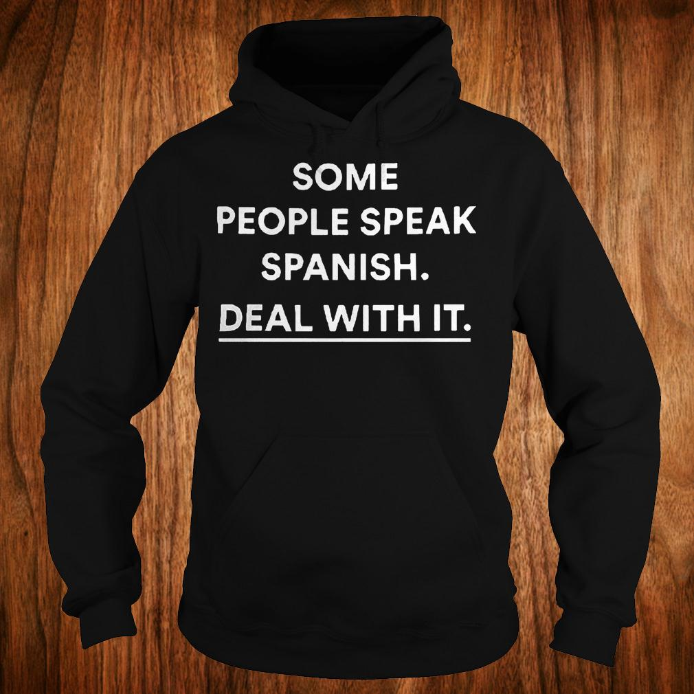 Some people speak spanish deal with it shirt Hoodie