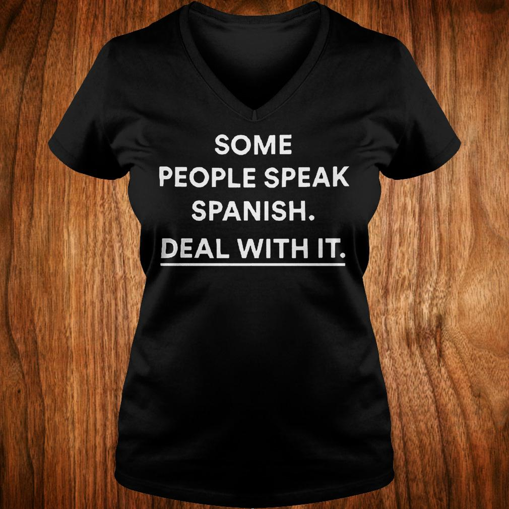 Some people speak spanish deal with it shirt Ladies V-Neck