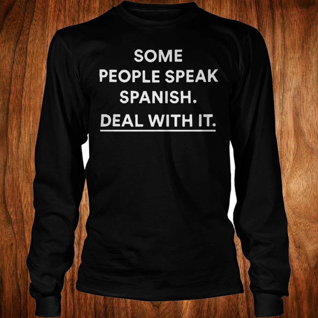 Some people speak spanish deal with it shirt Longsleeve Tee Unisex