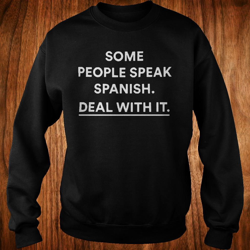 Some people speak spanish deal with it shirt Sweatshirt Unisex