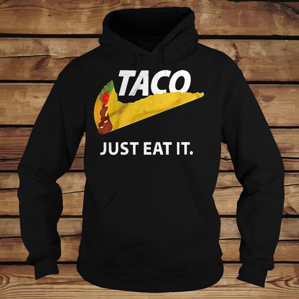 Taco Just Eat It shirt Hoodie