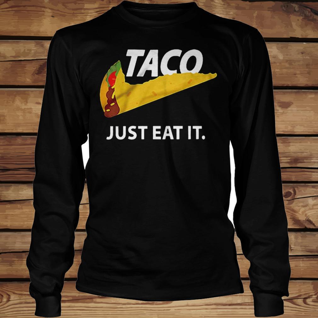 Taco Just Eat It shirt Longsleeve Tee Unisex