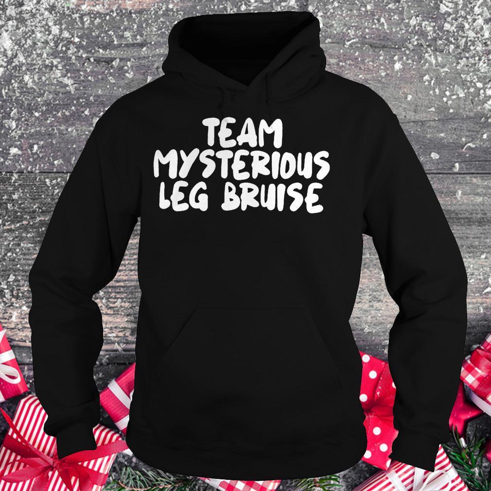 Team mysterious leg bruise shirt Hoodie