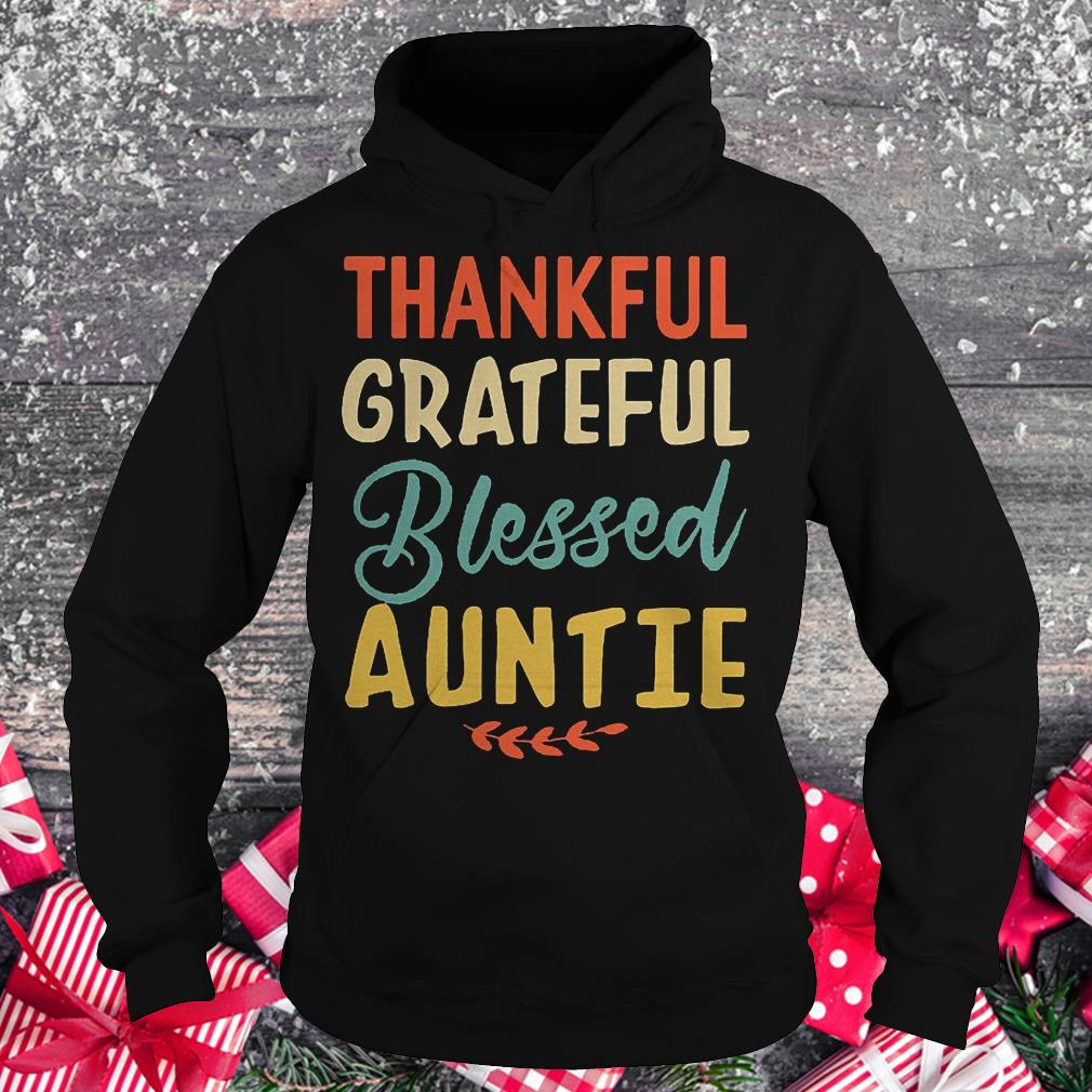 Thankful grateful blessed auntie shirt Hoodie