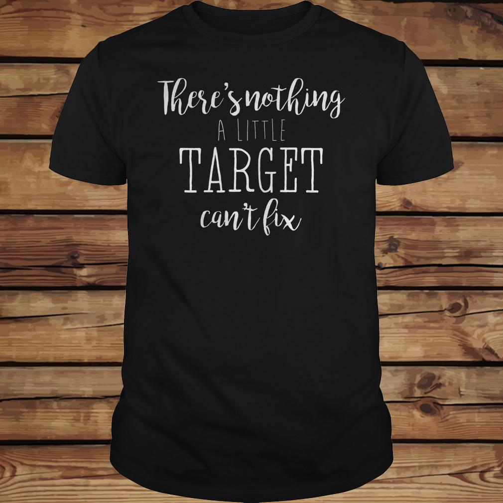 There's nothing a little target can't fix shirt